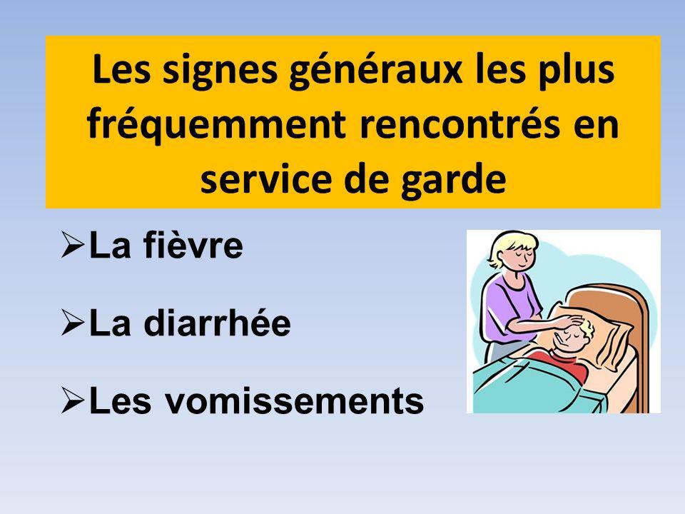 La fièvre La diarrhée Les vomissements Les signes généraux les plus fréquemment rencontrés en service de garde