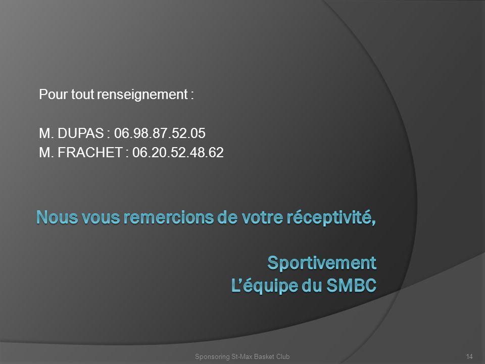 Pour tout renseignement : M. DUPAS : 06.98.87.52.05 M. FRACHET : 06.20.52.48.62 Sponsoring St-Max Basket Club14