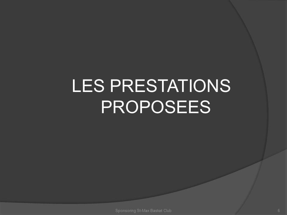 LES PRESTATIONS PROPOSEES 6Sponsoring St-Max Basket Club