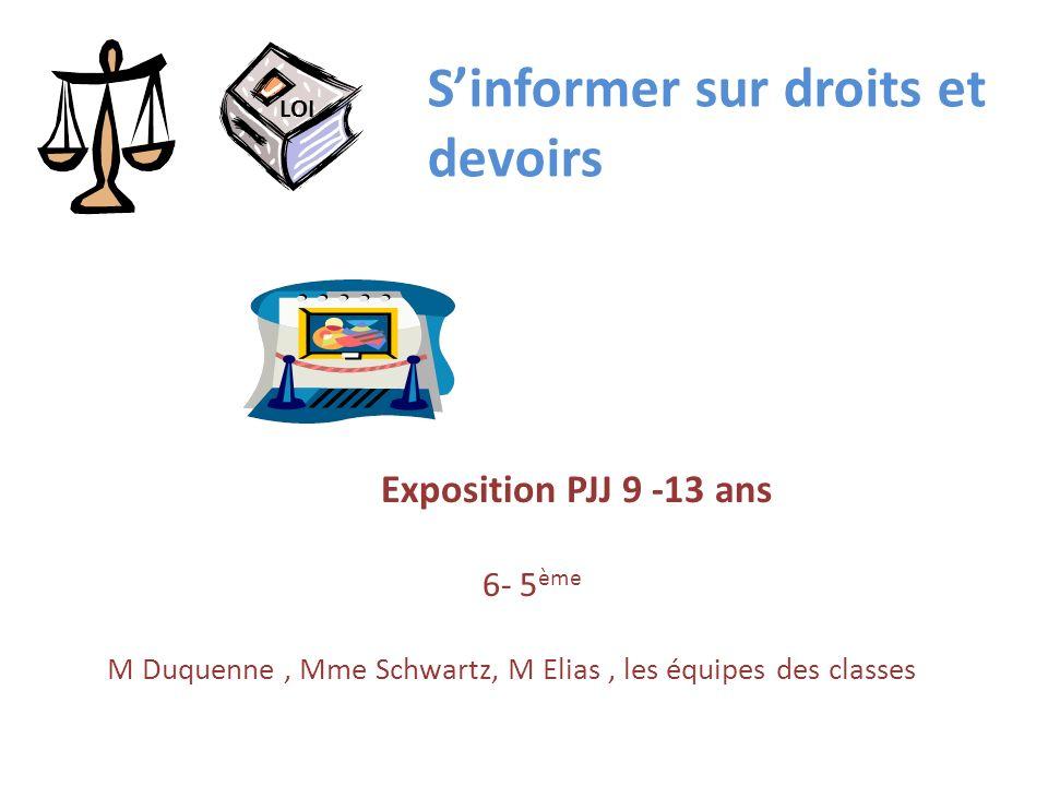 Exposition PJJ 9 -13 ans 6- 5 ème M Duquenne, Mme Schwartz, M Elias, les équipes des classes LOI Sinformer sur droits et devoirs