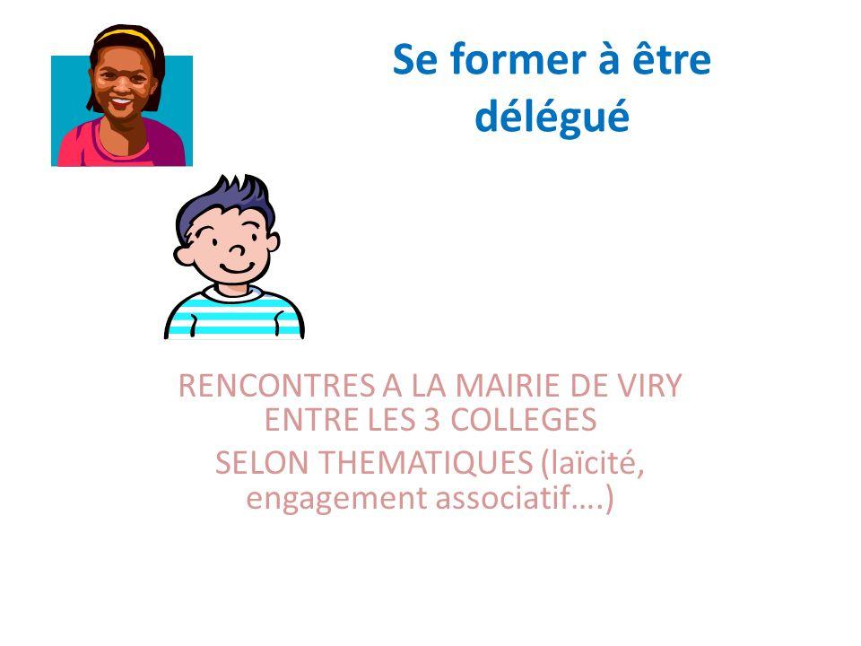 RENCONTRES A LA MAIRIE DE VIRY ENTRE LES 3 COLLEGES SELON THEMATIQUES (laïcité, engagement associatif….) Se former à être délégué