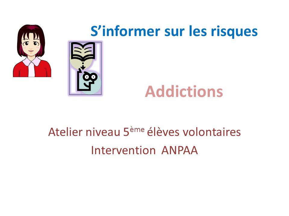 Addictions Atelier niveau 5 ème élèves volontaires Intervention ANPAA Sinformer sur les risques