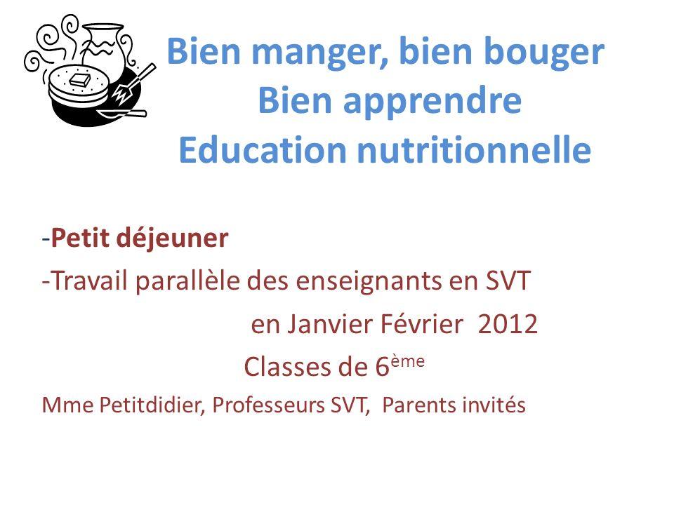 Bien manger, bien bouger Bien apprendre Education nutritionnelle -Petit déjeuner -Travail parallèle des enseignants en SVT en Janvier Février 2012 Cla