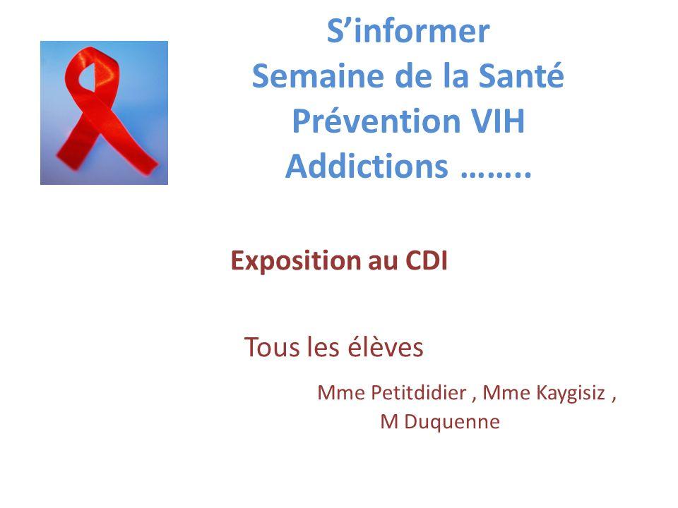Sinformer Semaine de la Santé Prévention VIH Addictions …….. Exposition au CDI Tous les élèves Mme Petitdidier, Mme Kaygisiz, M Duquenne