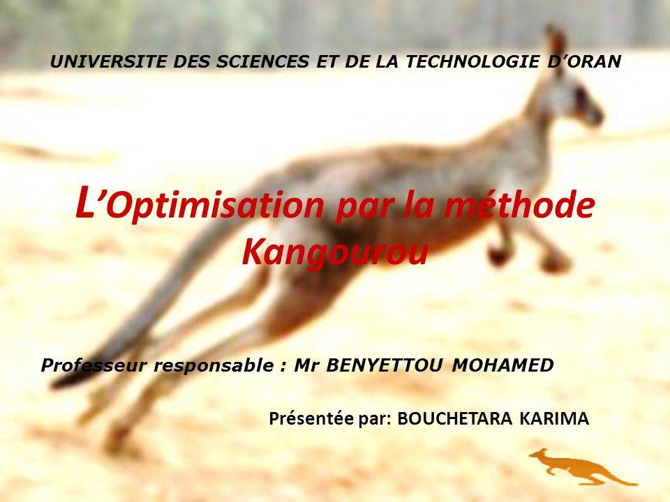 UNIVERSITE DES SCIENCES ET DE LA TECHNOLOGIE DORAN L Optimisation par la méthode Kangourou Professeur responsable ::Mr BENYETTOU MOHAMED Présentée par