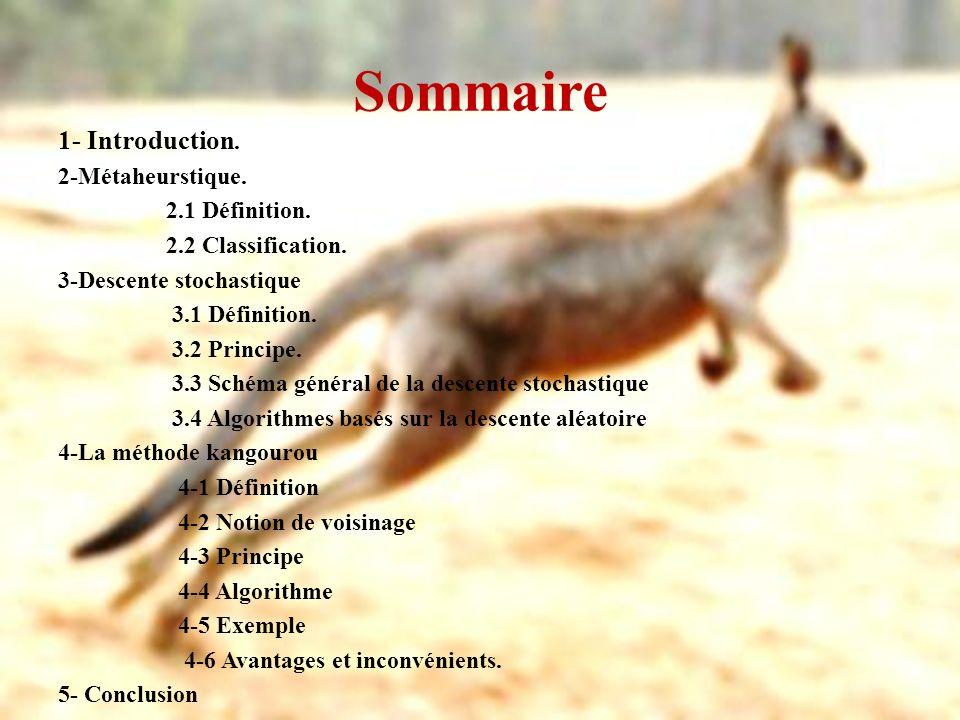 Sommaire 1- Introduction. 2-Métaheurstique. 2.1 Définition. 2.2 Classification. 3-Descente stochastique 3.1 Définition. 3.2 Principe. 3.3 Schéma génér