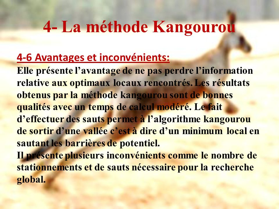 4- La méthode Kangourou 4-6 Avantages et inconvénients: Elle présente lavantage de ne pas perdre linformation relative aux optimaux locaux rencontrés.