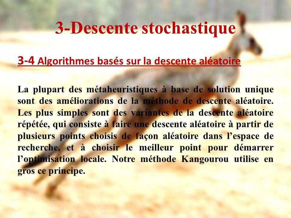 4- La méthode Kangourou 4-1 Définition La méthode Kangourou est une technique dapproximation fondée sur la descente stochastique qui consiste à faire une descente aléatoire à partir de plusieurs points choisis de façon aléatoire dans lespace de recherche Elle a été proposée par Gérard Fleury en 1993.