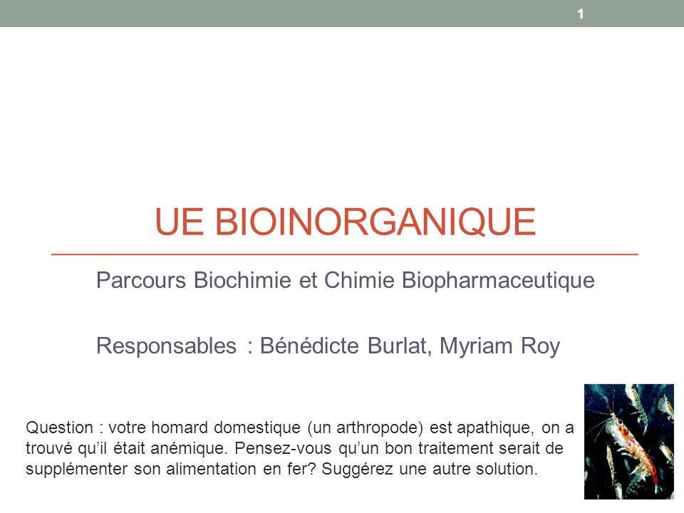 UE BIOINORGANIQUE Parcours Biochimie et Chimie Biopharmaceutique Responsables : Bénédicte Burlat, Myriam Roy Question : votre homard domestique (un arthropode) est apathique, on a trouvé quil était anémique.