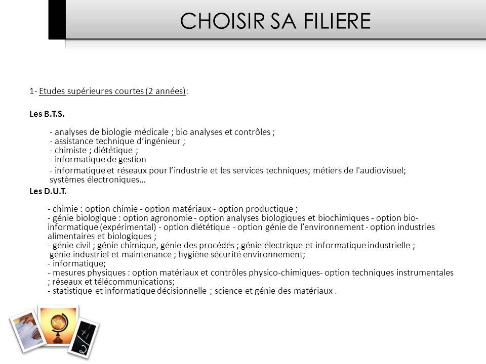 CHOISIR SA FILIERE 1- Etudes supérieures courtes (2 années): Les B.T.S.