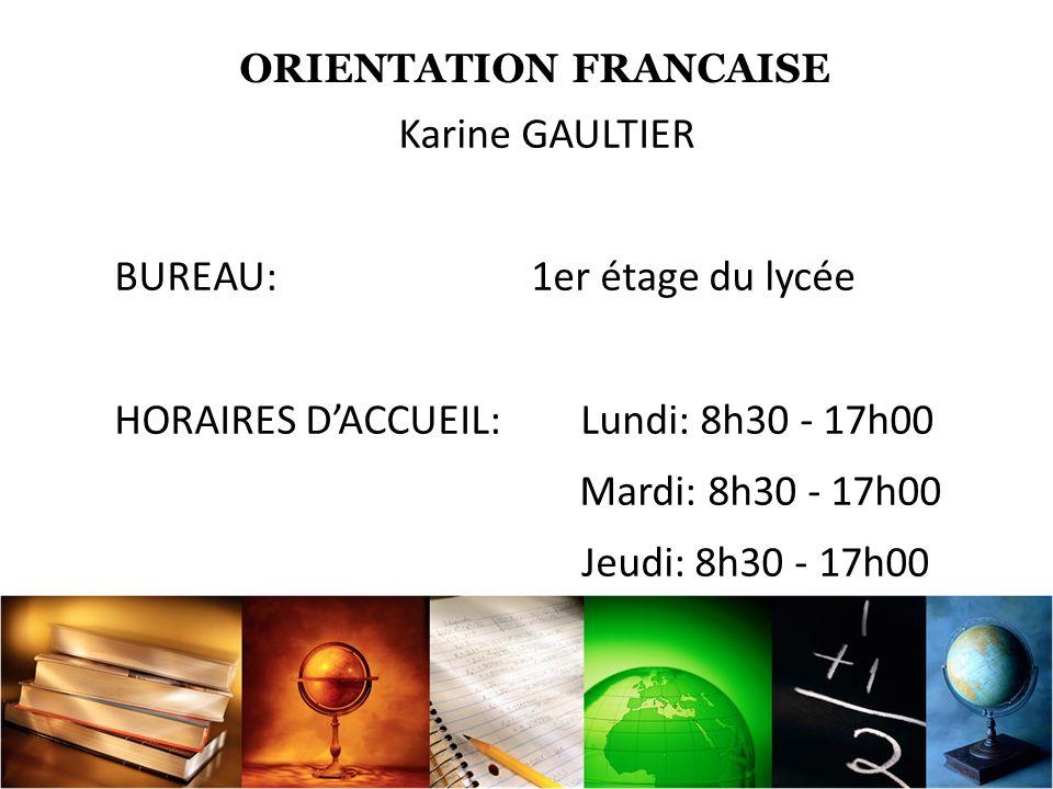 ORIENTATION FRANCAISE Karine GAULTIER BUREAU: 1er étage du lycée HORAIRES DACCUEIL: Lundi: 8h30 - 17h00 Mardi: 8h30 - 17h00 Jeudi: 8h30 - 17h00