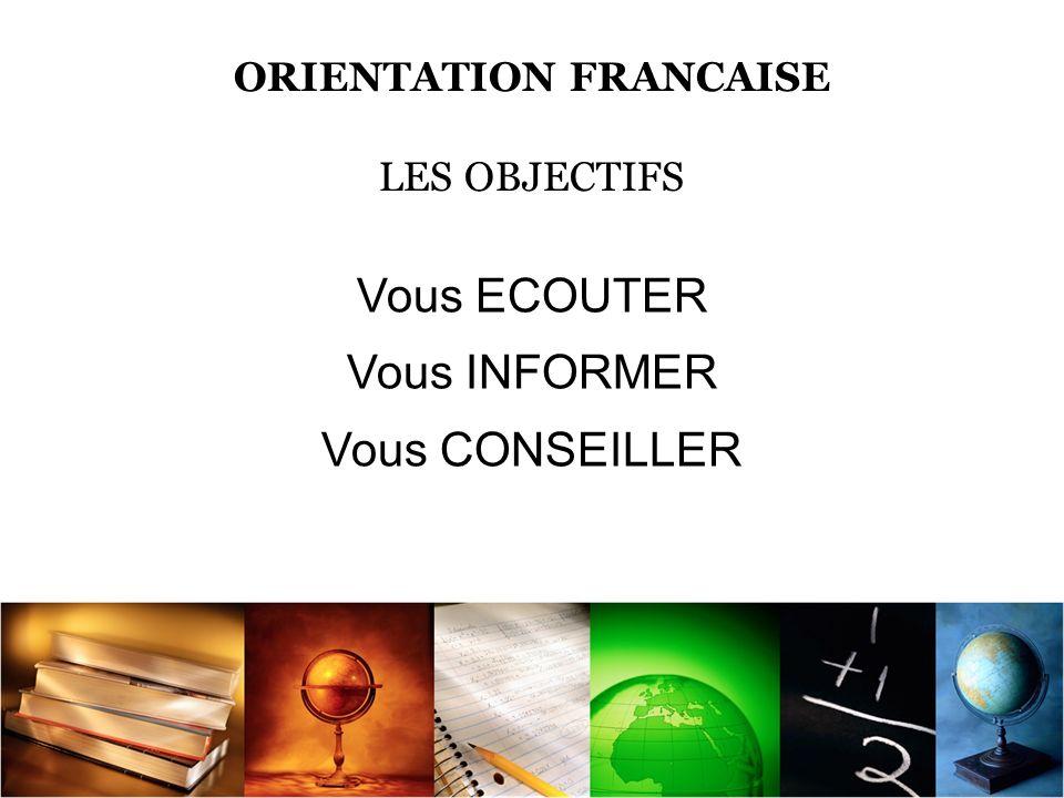 ORIENTATION FRANCAISE LES OBJECTIFS Vous ECOUTER Vous INFORMER Vous CONSEILLER