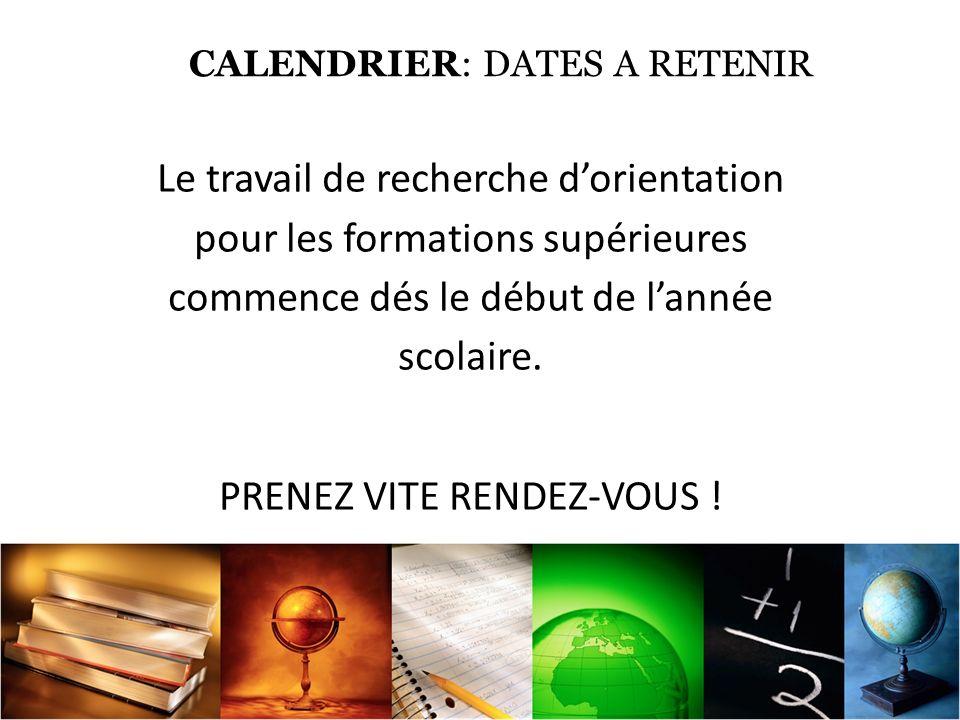 CALENDRIER: DATES A RETENIR Le travail de recherche dorientation pour les formations supérieures commence dés le début de lannée scolaire.