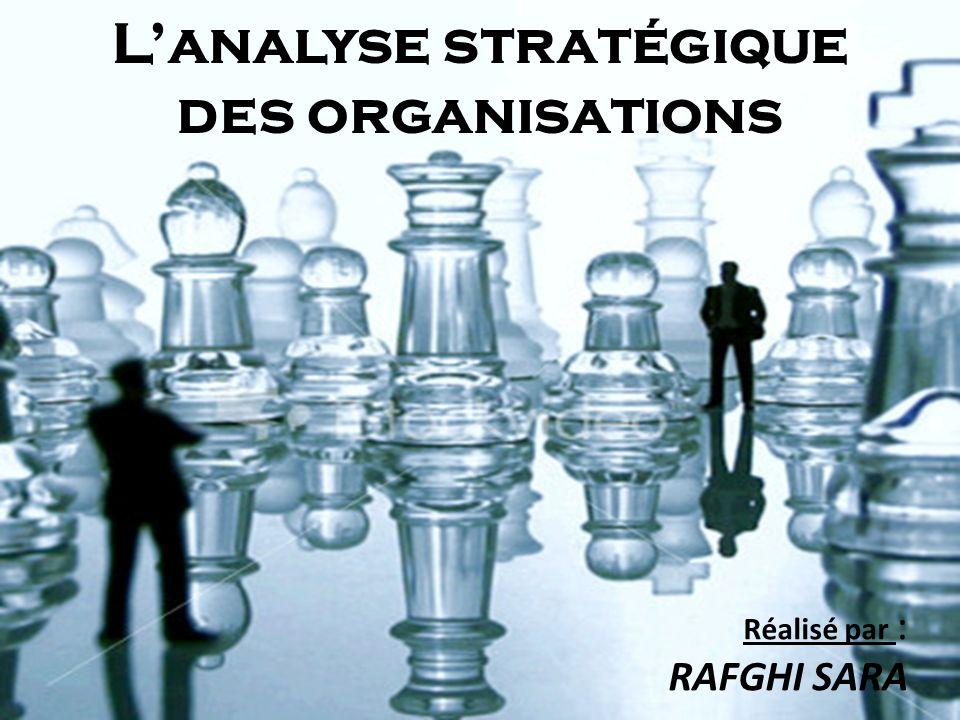 Lanalyse stratégique des organisations Réalisé par : RAFGHI SARA