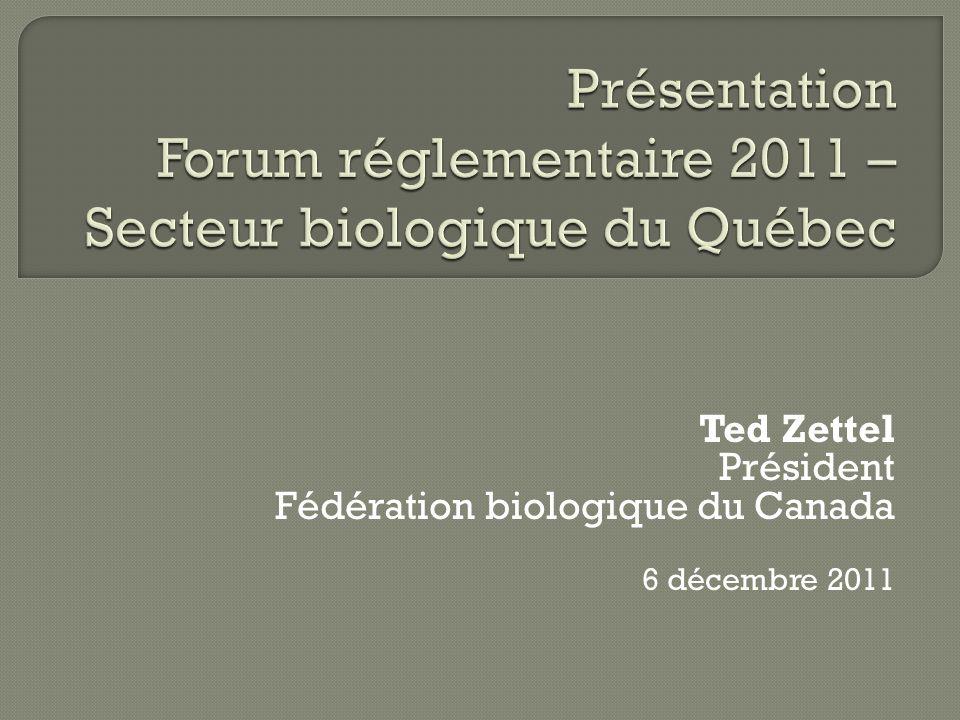 Ted Zettel Président Fédération biologique du Canada 6 décembre 2011