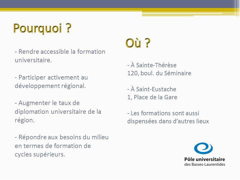 - Rendre accessible la formation universitaire. - Participer activement au développement régional. - Augmenter le taux de diplomation universitaire de