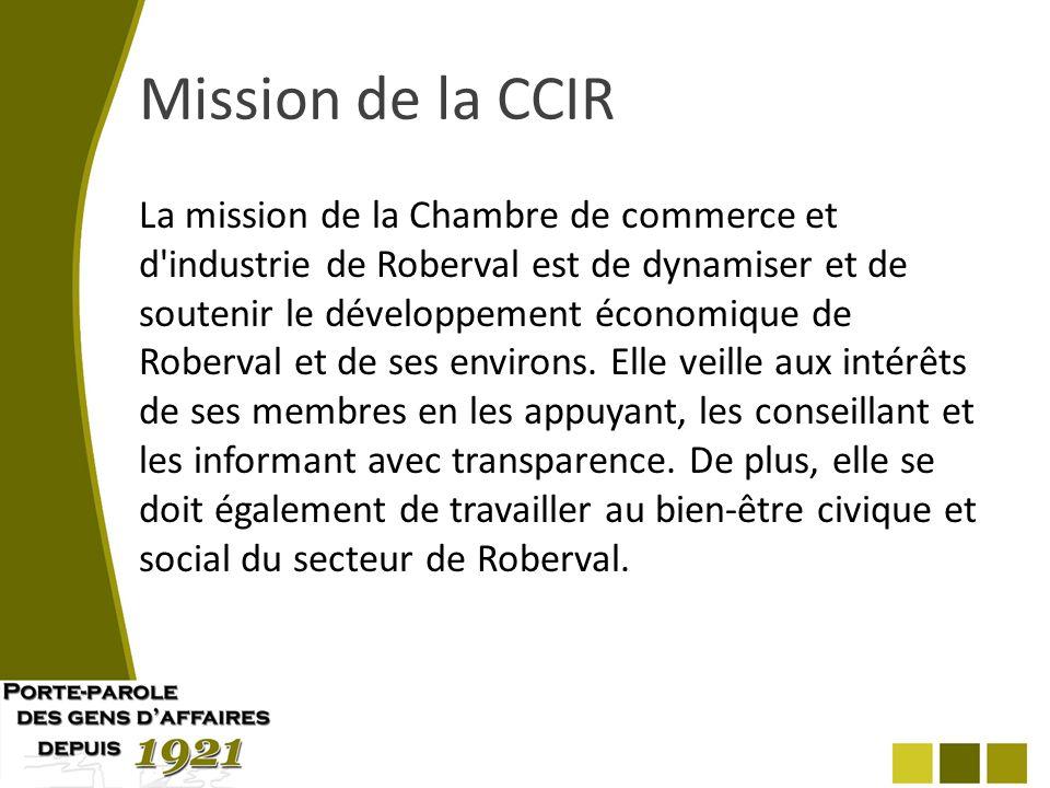 Mission de la CCIR La mission de la Chambre de commerce et d industrie de Roberval est de dynamiser et de soutenir le développement économique de Roberval et de ses environs.