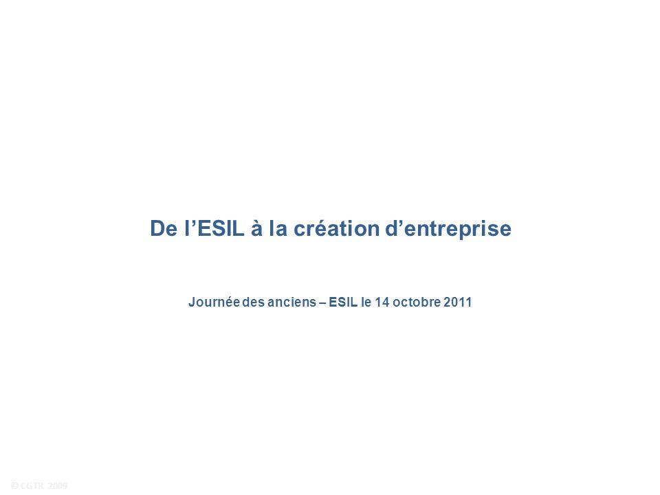 © CGTR 2009 De lESIL à la création dentreprise Journée des anciens – ESIL le 14 octobre 2011