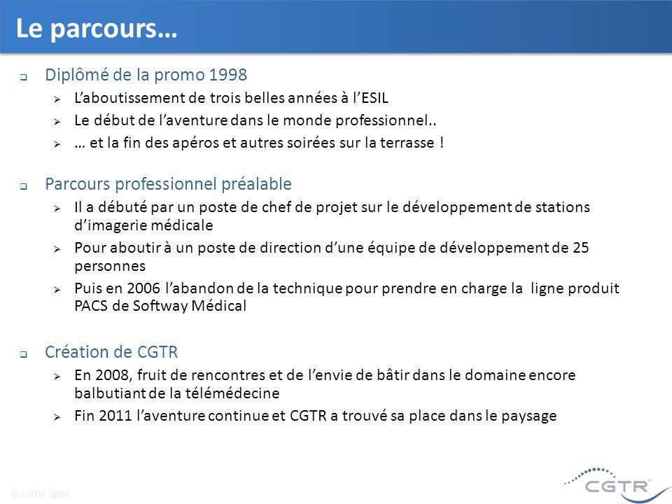 © CGTR 2009 Le parcours… Diplômé de la promo 1998 Laboutissement de trois belles années à lESIL Le début de laventure dans le monde professionnel..