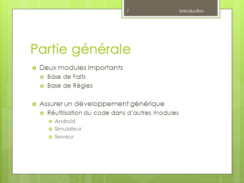 Partie générale Deux modules importants Base de Faits Base de Règles Assurer un développement générique Réutilisation du code dans dautres modules Android Simulateur Serveur 7 Introduction