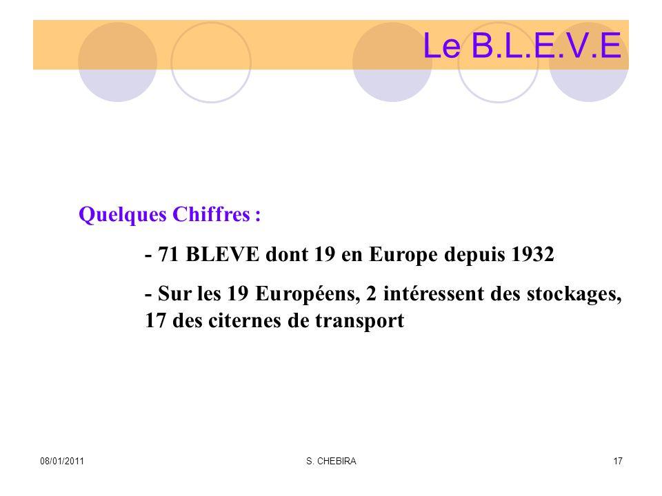 Le B.L.E.V.E Quelques Chiffres : - 71 BLEVE dont 19 en Europe depuis 1932 - Sur les 19 Européens, 2 intéressent des stockages, 17 des citernes de transport 08/01/201117S.
