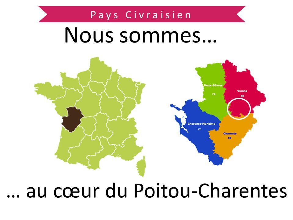 Nous sommes… … au cœur du Poitou-Charentes Pays Civraisien