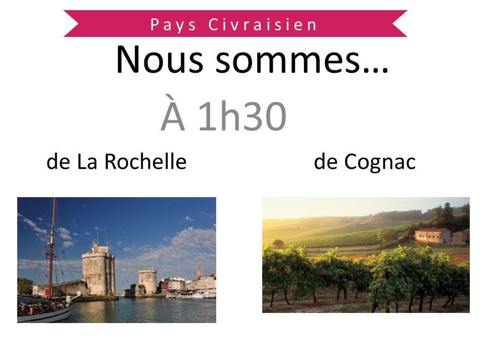 À 1h30 de La Rochelle Nous sommes… de Cognac