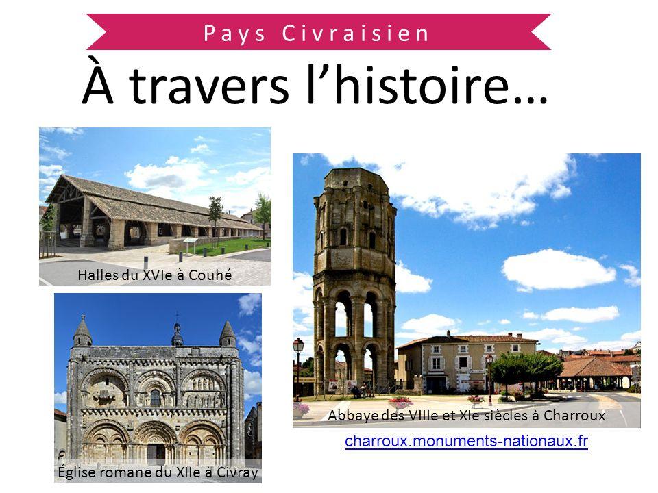 Pays Civraisien À travers lhistoire… Halles du XVIe à Couhé Abbaye des VIIIe et XIe siècles à Charroux Église romane du XIIe à Civray charroux.monumen