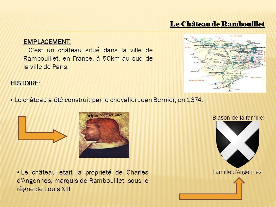 EMPLACEMENT: Cest un château situé dans la ville de Rambouillet, en France, à 50km au sud de la ville de Paris. Le Château de Rambouillet HISTOIRE: Le