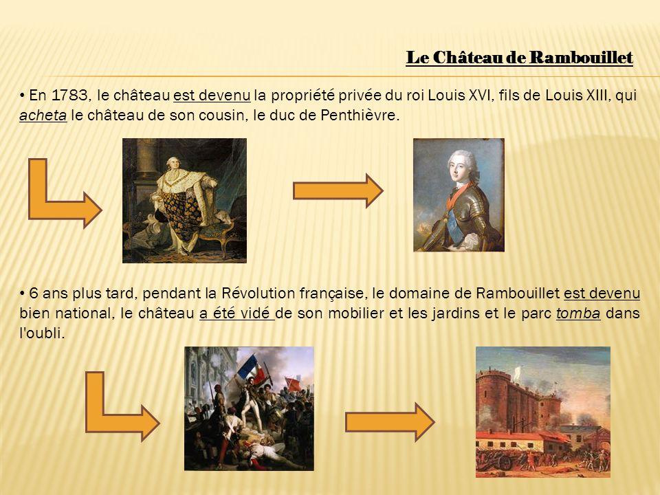 En 1783, le château est devenu la propriété privée du roi Louis XVI, fils de Louis XIII, qui acheta le château de son cousin, le duc de Penthièvre. 6