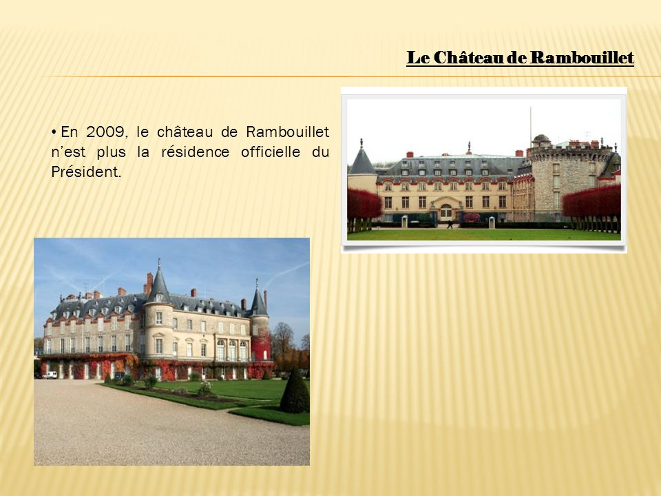 Le Château de Rambouillet En 2009, le château de Rambouillet nest plus la résidence officielle du Président.