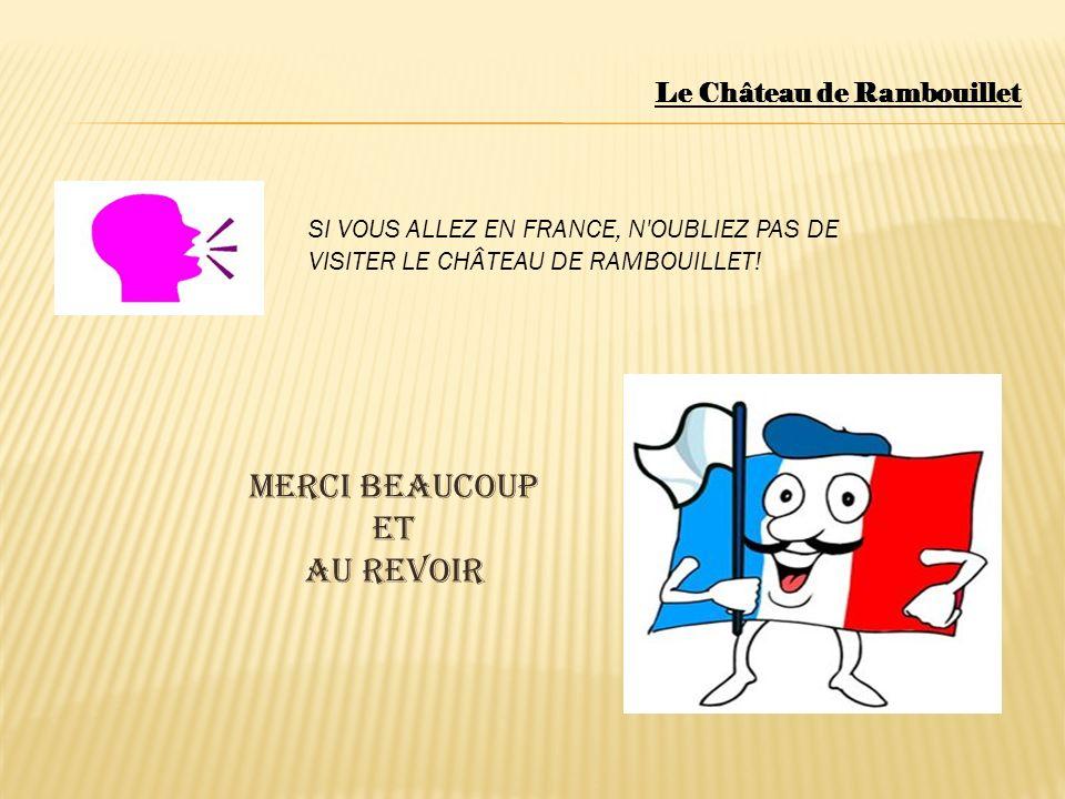 Le Château de Rambouillet SI VOUS ALLEZ EN FRANCE, N'OUBLIEZ PAS DE VISITER LE CHÂTEAU DE RAMBOUILLET! Merci Beaucoup et Au revoir