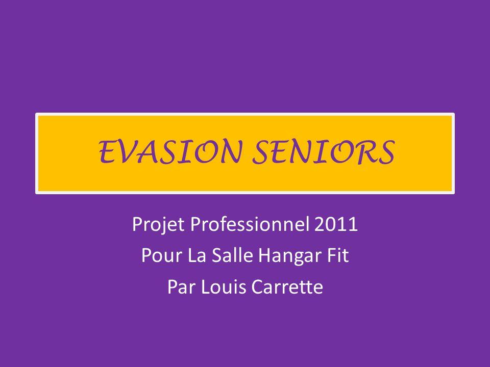 EVASION SENIORS Projet Professionnel 2011 Pour La Salle Hangar Fit Par Louis Carrette