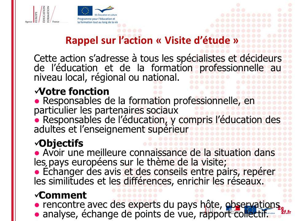Rappel sur laction « Visite détude » Cette action sadresse à tous les spécialistes et décideurs de léducation et de la formation professionnelle au niveau local, régional ou national.