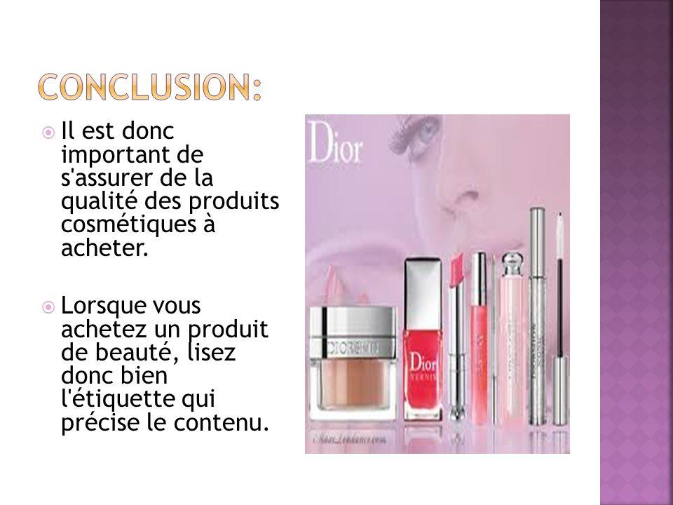 Il est donc important de s'assurer de la qualité des produits cosmétiques à acheter. Lorsque vous achetez un produit de beauté, lisez donc bien l'étiq