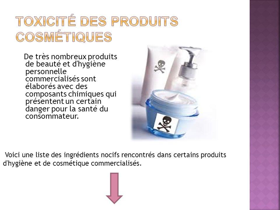 De très nombreux produits de beauté et d'hygiène personnelle commercialisés sont élaborés avec des composants chimiques qui présentent un certain dang