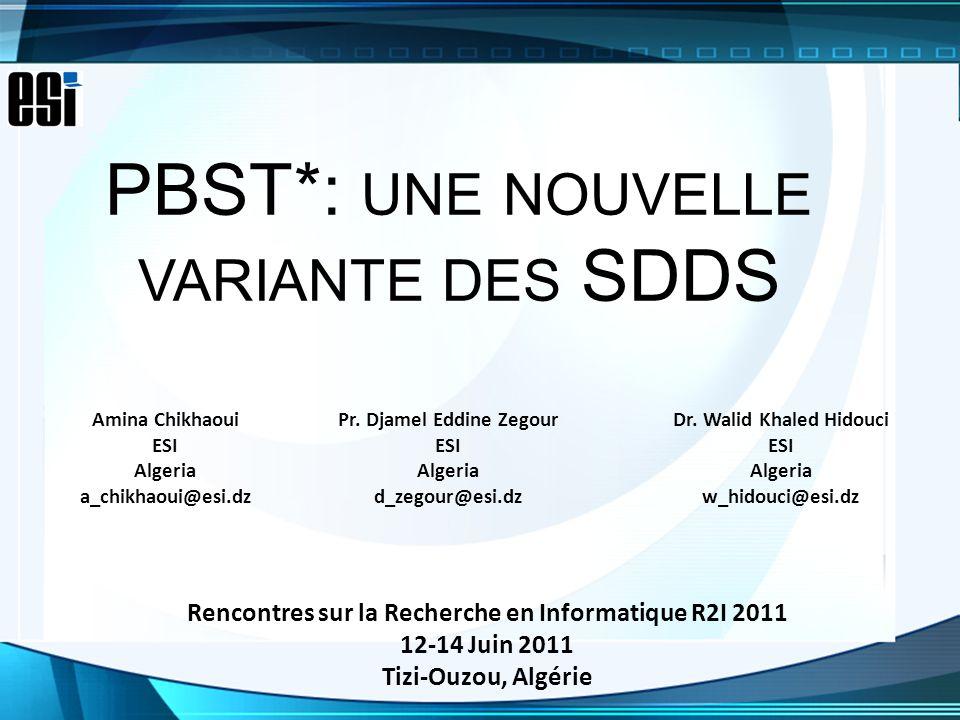 PBST*: UNE NOUVELLE VARIANTE DES SDDS Amina Chikhaoui ESI Algeria a_chikhaoui@esi.dz Pr. Djamel Eddine Zegour ESI Algeria d_zegour@esi.dz Dr. Walid Kh