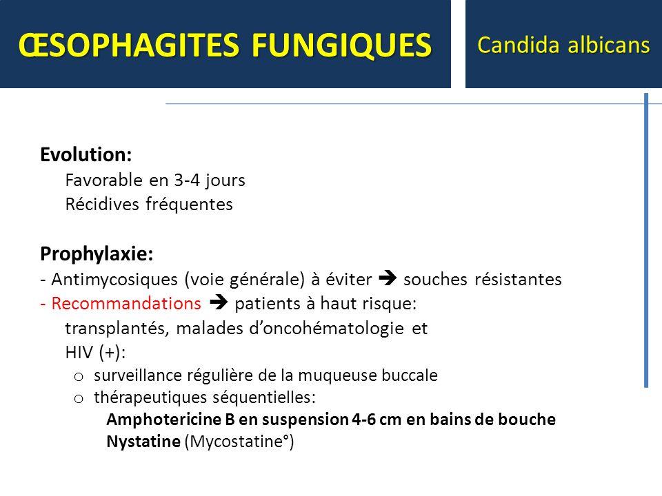 Evolution: Favorable en 3-4 jours Récidives fréquentes Prophylaxie: - Antimycosiques (voie générale) à éviter souches résistantes - Recommandations pa