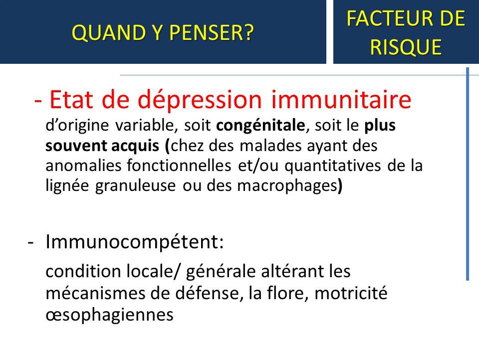 - Etat de dépression immunitaire dorigine variable, soit congénitale, soit le plus souvent acquis (chez des malades ayant des anomalies fonctionnelles