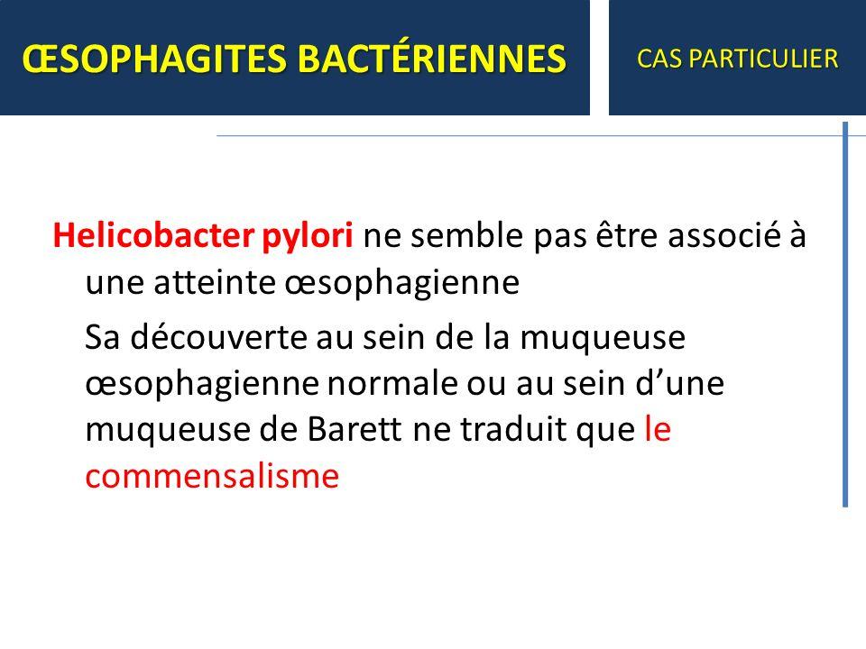Helicobacter pylori ne semble pas être associé à une atteinte œsophagienne Sa découverte au sein de la muqueuse œsophagienne normale ou au sein dune m