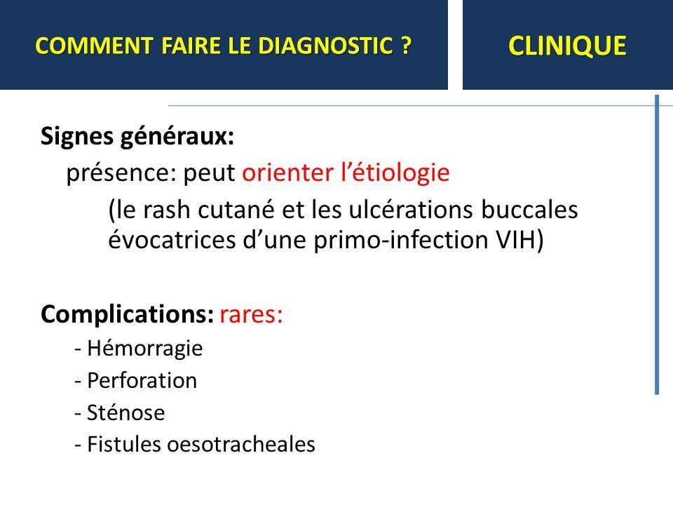 Signes généraux: présence: peut orienter létiologie (le rash cutané et les ulcérations buccales évocatrices dune primo-infection VIH) Complications: r