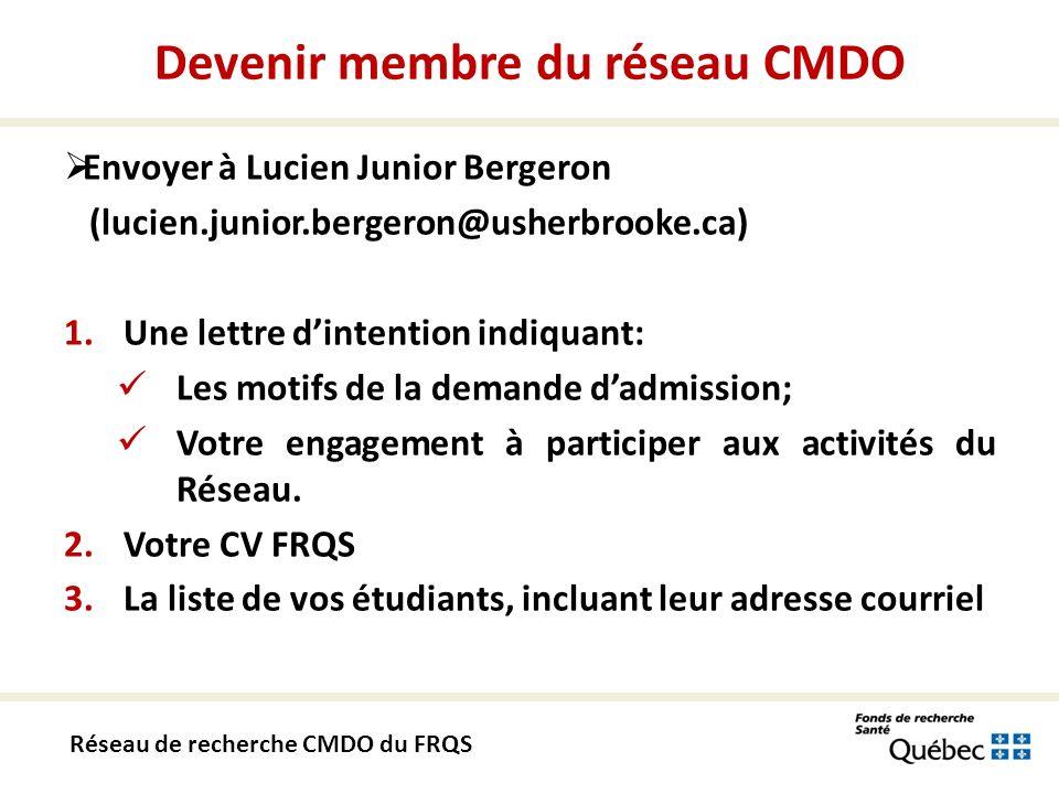Devenir membre du réseau CMDO Envoyer à Lucien Junior Bergeron (lucien.junior.bergeron@usherbrooke.ca) 1.Une lettre dintention indiquant: Les motifs de la demande dadmission; Votre engagement à participer aux activités du Réseau.