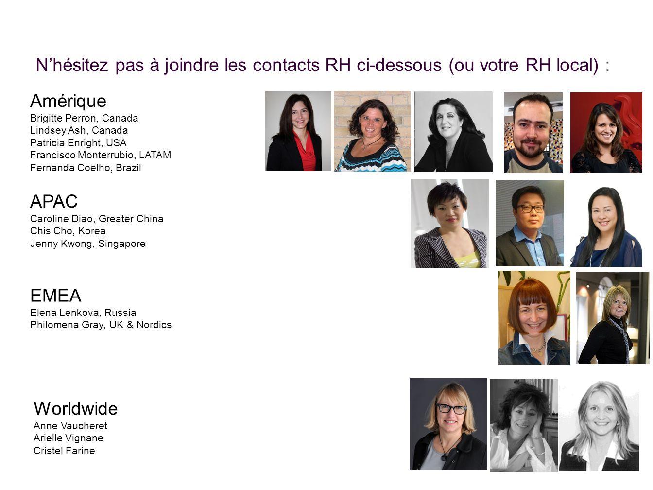 Nhésitez pas à joindre les contacts RH ci-dessous (ou votre RH local) : Amérique Brigitte Perron, Canada Lindsey Ash, Canada Patricia Enright, USA Fra