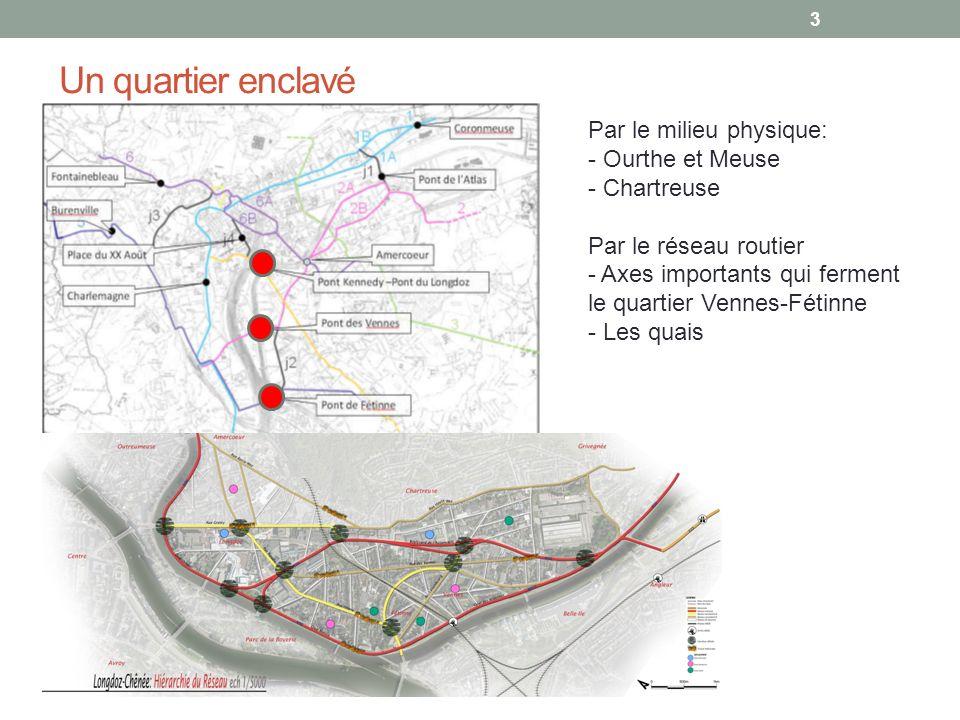 Un quartier enclavé Par le milieu physique: - Ourthe et Meuse - Chartreuse Par le réseau routier - Axes importants qui ferment le quartier Vennes-Féti