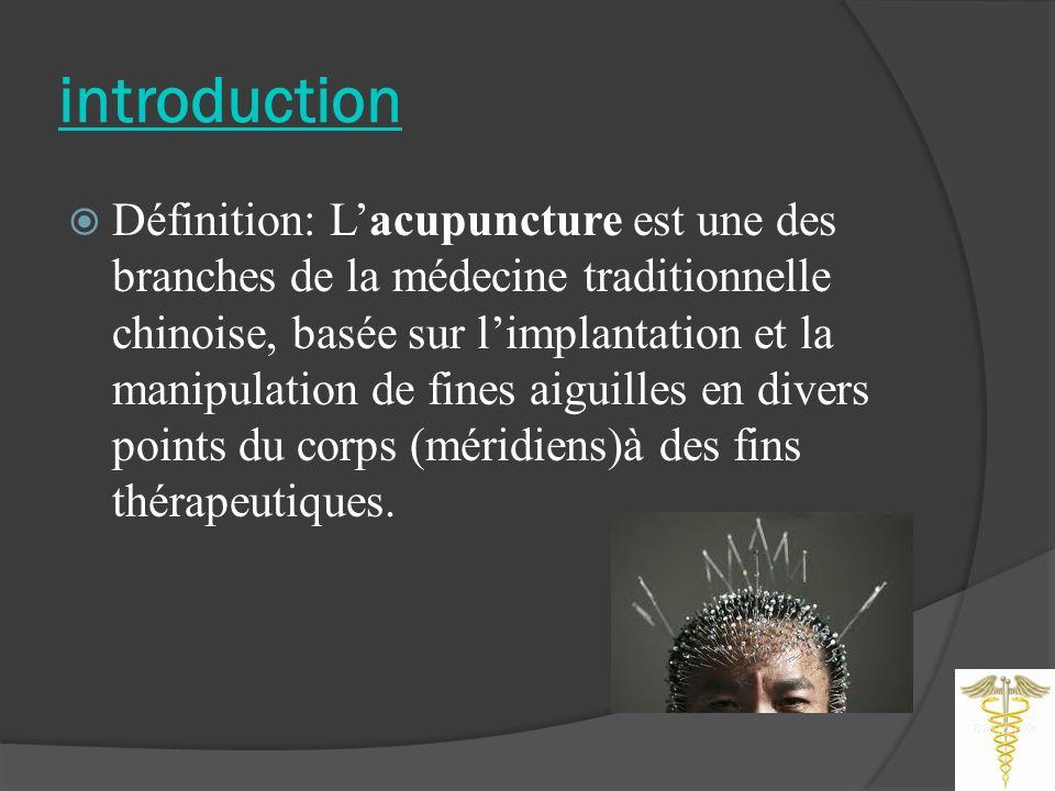 introduction Définition: Lacupuncture est une des branches de la médecine traditionnelle chinoise, basée sur limplantation et la manipulation de fines aiguilles en divers points du corps (méridiens)à des fins thérapeutiques.