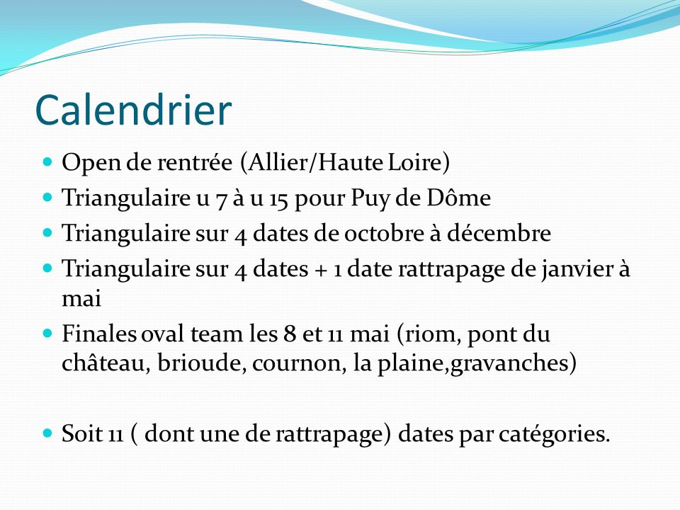 Calendrier Open de rentrée (Allier/Haute Loire) Triangulaire u 7 à u 15 pour Puy de Dôme Triangulaire sur 4 dates de octobre à décembre Triangulaire s
