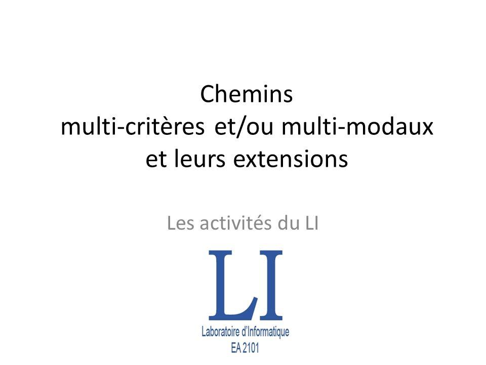 Chemins multi-critères et/ou multi-modaux et leurs extensions Les activités du LI