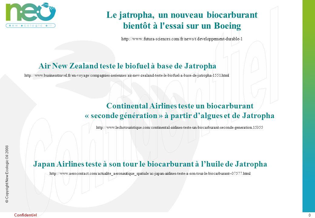 0 © Copyright New Ecologic Oil 2008 Confidentiel Continental Airlines teste un biocarburant « seconde génération » à partir dalgues et de Jatropha htt