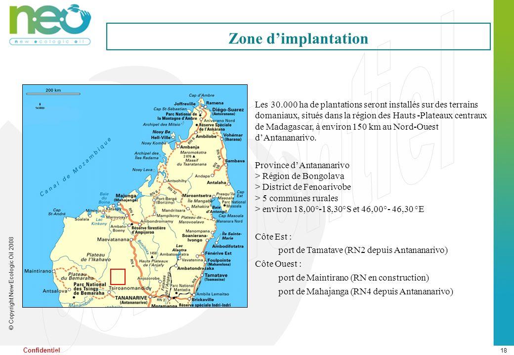 18 © Copyright New Ecologic Oil 2008 Confidentiel Les 30.000 ha de plantations seront installés sur des terrains domaniaux, situés dans la région des