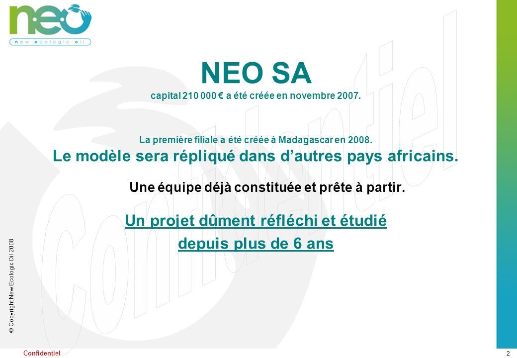 2 © Copyright New Ecologic Oil 2008 Confidentiel NEO SA capital 210 000 a été créée en novembre 2007. La première filiale a été créée à Madagascar en